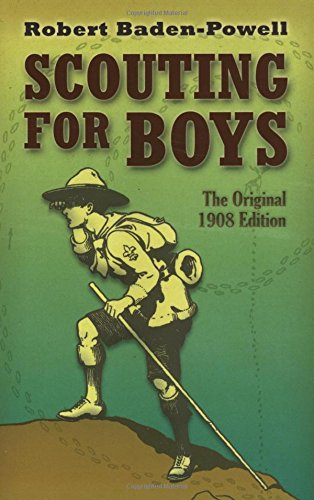 Scouting for Boys: The Original 1908 Edition by Robert Baden-Powell