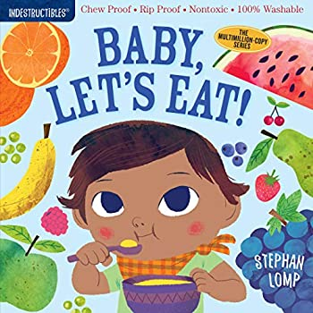 Indestructibles  Baby Let s Eat!  Chew Proof · Rip Proof · Nontoxic · 100% Washable  Book for Babies Newborn Books Safe to Chew