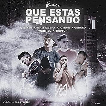 Que Estas Pensando [feat. Mati Rivera, CyeMe, Raptor Original, Gerard Oficial & Martiel]