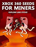 Xbox 360 Seeds for Miners - Explore Like Steve!: (An Unofficial Minecraft Book) (English Edition)