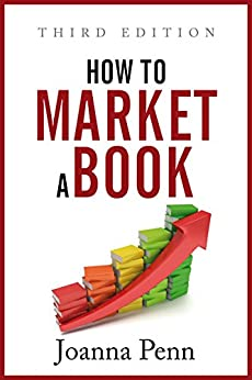 How To Market A Book: Third Edition (Books for Writers Book 2) by [Joanna Penn]