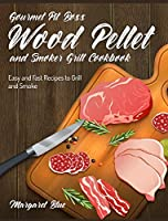 Gourmet Pit Boss Wood Pellet and Smoker Grill Cookbook: Easy and Fast Recipes to Grill and Smoke