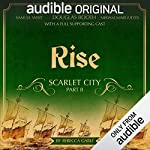 Rise: Scarlet City - Part II     An Audible Original Drama              By:                                                                                                                                 Rebecca Gablé                               Narrated by:                                                                                                                                 Douglas Booth,                                                                                        Miriam Margolyes,                                                                                        Alison Steadman,                   and others                 Length: 10 hrs and 22 mins     1,209 ratings     Overall 4.7