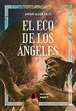 El eco de los ángeles: Fantasía urbana- ¿Por qué hay personas que se salvan de forma incomprensible de una tragedia? ¿La ficción puede ser una autentica realidad??
