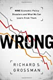 WRONG: Nine Economic Policy Disasters and What We Can Learn from Them 1st edition by Grossman, Richard S. (2013) Hardcover