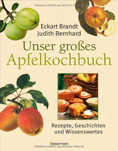 Unser großes Apfelkochbuch: Koch- und Backrezepte, Geschichten und Wissenswertes