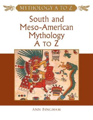 South and Meso-American Mythology A to Z (Mythology A to Z Series)
