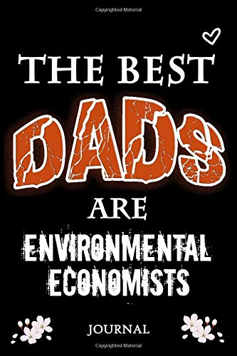 The Best Dads Are Environmental Economists: Notebook to Write in for Environmental Economist Dad | Father's day Environmental Economist Dad | Dad ... Ideas | Lined Notebook  (110 Pages, 6x9)
