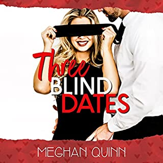 Three Blind Dates     Dating by Numbers Series, Book 1              Written by:                                                                                                                                 Meghan Quinn                               Narrated by:                                                                                                                                 Ava Erickson,                                                                                        Aiden Snow                      Length: 11 hrs and 16 mins     Not rated yet     Overall 0.0