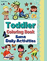 Toddler Coloring Book Some Daily Activities: Amazing Coloring Book for Toddlers / Children Design Illustrations / Coloring Daily Activities - learning, singing, eating, playing, listening to music and more