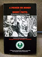 A Primer On Money and Money Facts: 169 Questions & Answers On Money 0935036458 Book Cover