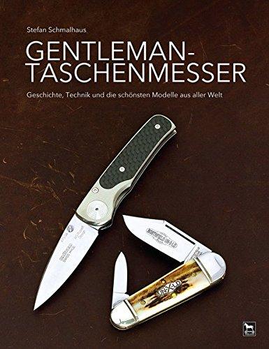 Gentleman-Taschenmesser: Geschichte, Technik und die schönsten Modelle aus aller Welt: Geschichte, Technik und die schnsten Modelle aus aller Welt