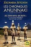 Les chroniques Anunnaki - Les derniers secrets : les Anunnaki préparent leur retour sur terre