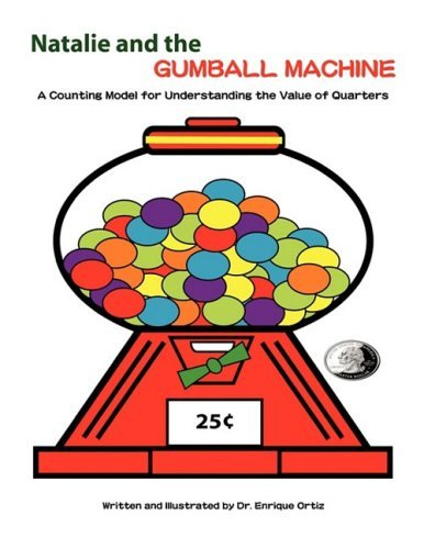 Natalie and the Gumball Machine: A Counting Model for Understanding the Value of Quarters by Enrique Ortiz (2008-12-29)