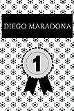 Diego Maradona: Notizbuch für Fußball Fans: Punktiertes Buch für alle Fussball Liebhaber. Ideal geeignet als Notizheft, Journal, Tagebuch und ... für Freunde, Verwandte und Kollegen.