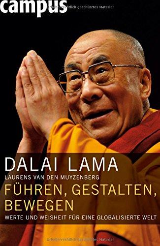 Dalai Lama, Laurens van den Muyzenberg, Führen, gestalten, bewegen: Werte und Weisheit für eine globalisierte Welt