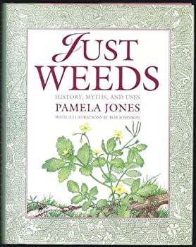Just Weeds: History, Myths and Uses 1881527581 Book Cover