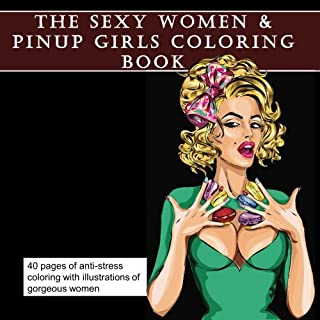 The Sexy Women and Pinup Girls Coloring Book For Adults: Adult Coloring with Erotic Illustrated Drawings of Beautiful Women (Art Therapy for ... Relief, Relief from Anxiety and Depression)