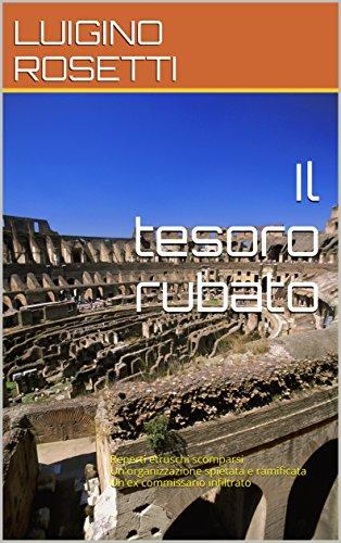 Il tesoro rubato: Reperti etruschi scomparsi Un'organizzazione spietata e ramificata Un'ex commissario infiltrato (Le indagini del commissario Cantere Vol. 2)