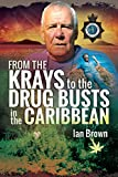 From the Krays to the Drug Busts in the Caribbean