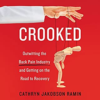Crooked     Outwitting the Back Pain Industry and Getting on the Road to Recovery              Written by:                                                                                                                                 Cathryn Jakobson Ramin                               Narrated by:                                                                                                                                 Cathryn Jakobson Ramin                      Length: 13 hrs and 59 mins     5 ratings     Overall 5.0