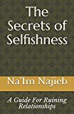 The Secrets of Selfishness: A Guide For Ruining Relationships (LOVE 101 GUIDES)