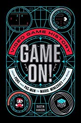 Image: Game On!: Video Game History from Pong and Pac-Man to Mario, Minecraft, and More | Paperback: 368 pages | by Dustin Hansen (Author). Publisher: Square Fish; Reprint Edition (February 19, 2019)