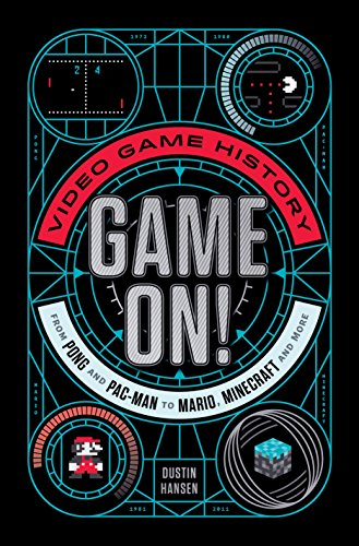 Hansen, D: Game on!: Video Game History from Pong and Pac-Man to Mario, Minecraft, and More