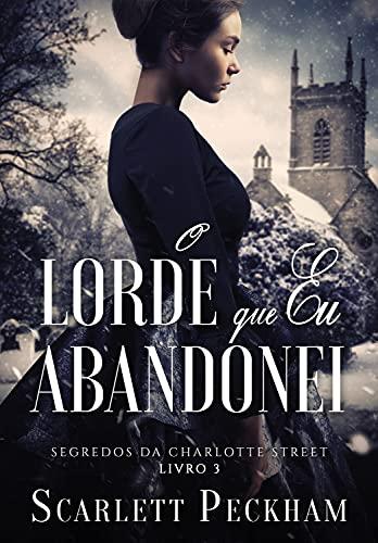 O lorde que eu abandonei (Segredos da Charlotte Street – Livro 3)