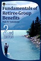 Fundamentals of Retiree Group Benefits, 2nd Edition 1625424833 Book Cover
