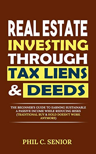 Real Estate Investing Books! - Real Estate Investing Through Tax Liens & Deeds: The Beginner's Guide To Earning Sustainable A Passive Income While Reducing Risks (Traditional Buy & Hold Doesn't Work Anymore)