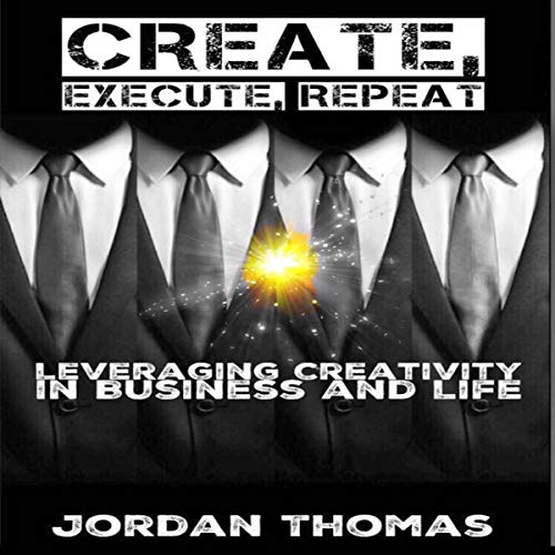 Create, Execute, Repeat: Leveraging Creativity in Business and Life audiobook cover art