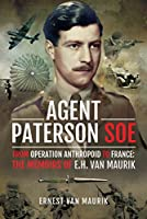 Agent Paterson Soe: From Operation Anthropoid to France: The Memoirs of E.H. Van Maurik