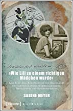 »Wie Lili zu einem richtigen Mädchen wurde«: Lili Elbe: Zur Konstruktion von Geschlecht und Identität zwischen Medialisierung, Regulierung und Subjektivierung