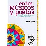 Entre músicos y poetas: Reseñas biográficas de autores y compositores zulianos (Spanish Edition)
