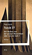 Tuzub 37. Der Mythos von der grauen Menschheit oder von der Zahl 1: Roman. Gesammelte Werke, Band III Hrsg. von Magnus Chr...