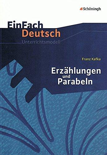 EinFach Deutsch Unterrichtsmodelle: Franz Kafka: Erzählungen und Parabeln: Gymnasiale Oberstufe