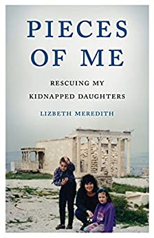 Pieces of Me: Rescuing My Kidnapped Daughters by [Lizbeth Meredith]