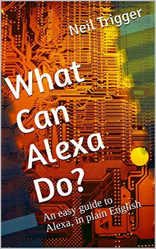 What Can Alexa Do?: An easy guide to Alexa, in plain English (Trigger's Easy Guides Book 1)