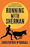 Running with Sherman: The Donkey Who Survived Against All Odds and Raced Like a Champion...