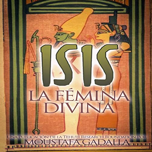 Isis : La Fémina Divin [Isis: The Divine Female]                   By:                                                                                                                                 Moustafa Gadalla                               Narrated by:                                                                                                                                 Damiana Levy                      Length: 3 hrs and 54 mins     Not rated yet     Overall 0.0