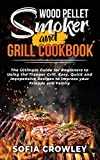 Wood Pellet Smoker and Grill Cookbook: The Ultimate Guide for Beginners to Using the Traeger Grill....