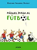 Miguel juega al fútbol (Literatura Infantil (6-11 Años) - Narrativa Infantil)
