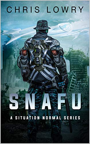 SNAFU - a military science fiction action adventure: Situation Normal Series by [Chris Lowry]