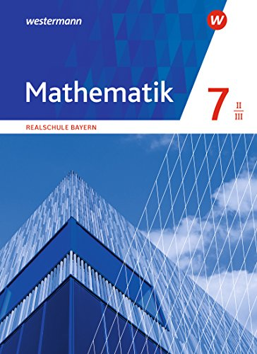 Mathematik - Ausgabe 2016 für Realschulen in Bayern: Schülerband 7 WPF II/III