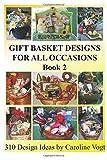 Gift Basket Designs For All Occasions: 310 Design Ideas by Caroline Vogt (Book 2)