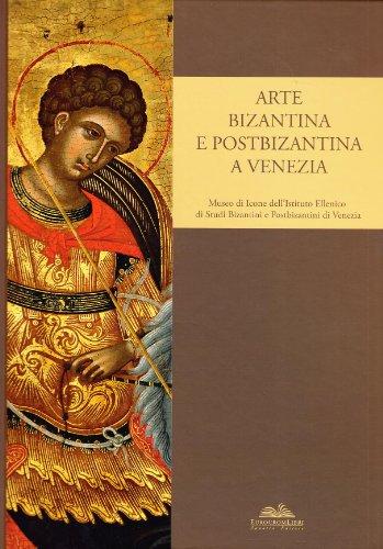 Arte bizantina e postbizantina a Venezia. Museo di icone dell'Istituto di studi bizantini e postbizantini a Venezia. Ediz. illustrata