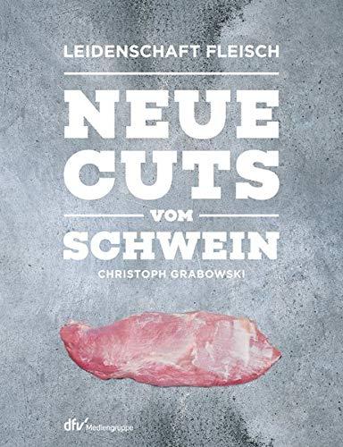 Neue Cuts vom Schwein (Leidenschaft Fleisch)