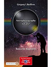 Astrophotography Is Easy!: Basics for Beginners
