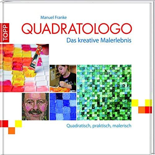 Quadratologo - Das kreative Malerlebnis: Quadratisch, praktisch, malerisch
